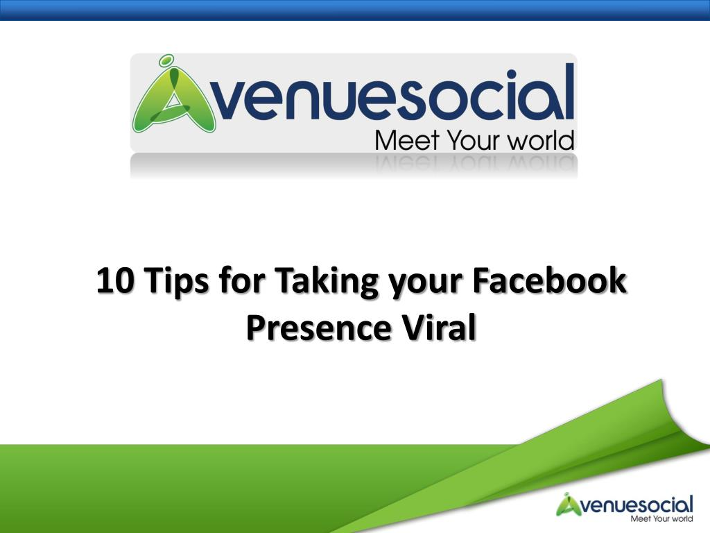 10 tips for taking your facebook presence viral l.