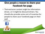 give people a reason to share your facebook fan page
