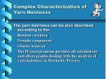 complex characterization of yarn hairiness
