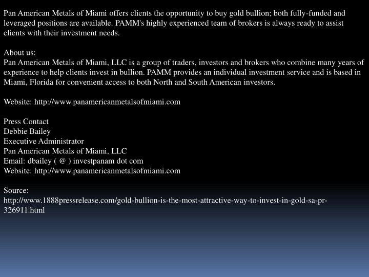 Pan American Metals of Miami offers clients the opportunity to buy gold bullion; both fully-funded a...