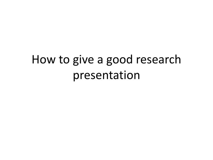 how to give a good research presentation n.