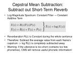 cepstral mean subtraction subtract out short term reverb