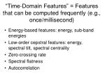 time domain features features that can be computed frequently e g once millisecond