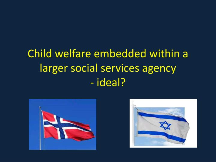 Child welfare embedded within a larger social services agency