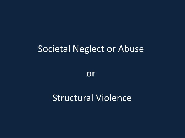 Societal Neglect or Abuse