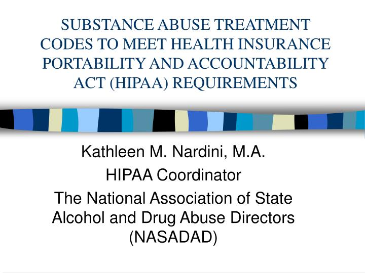 SUBSTANCE ABUSE TREATMENT CODES TO MEET HEALTH INSURANCE PORTABILITY AND ACCOUNTABILITY ACT (HIPAA) ...