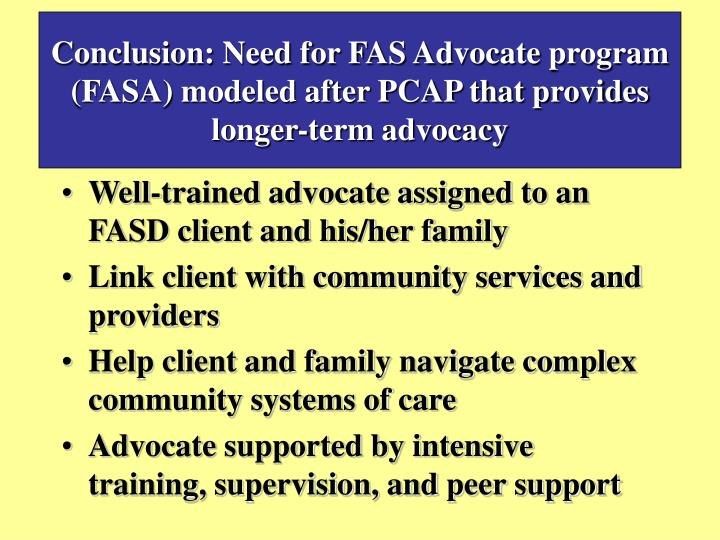 Conclusion: Need for FAS Advocate program (FASA) modeled after PCAP that provides longer-term advocacy