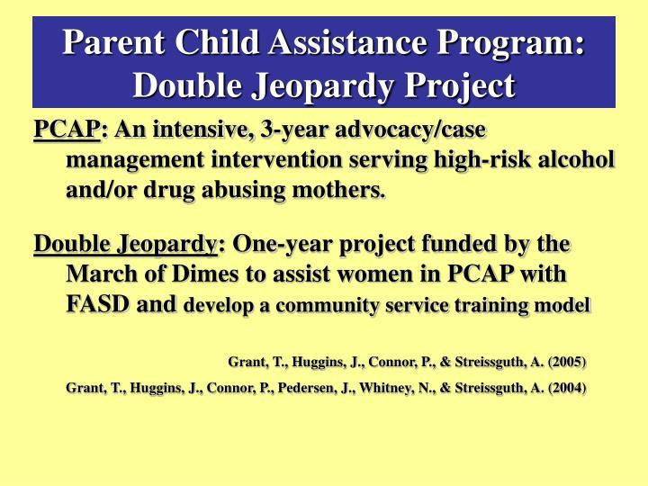 Parent Child Assistance Program: Double Jeopardy Project