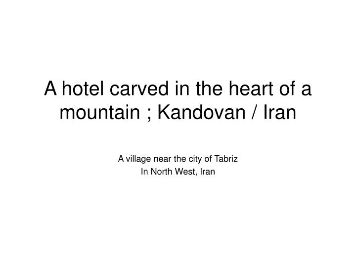A hotel carved in the heart of a mountain kandovan iran