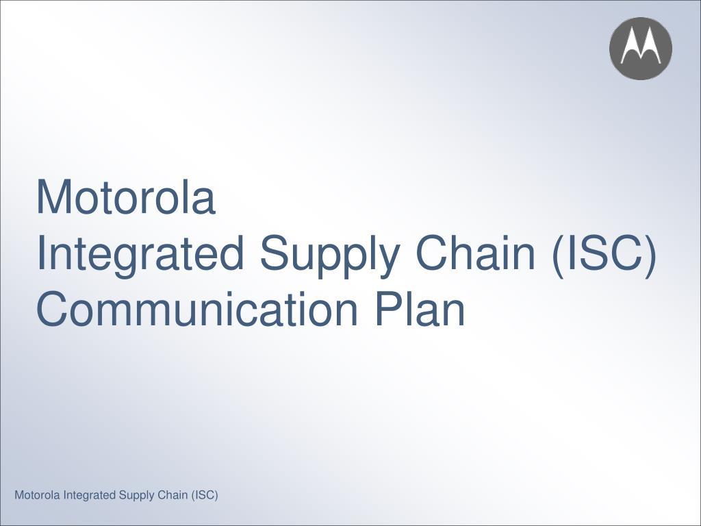 motorola integrated supply chain isc communication plan l.