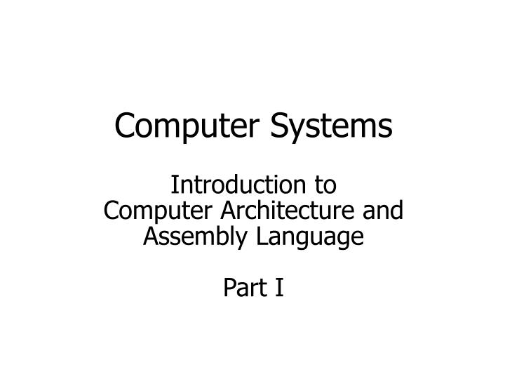 computer systems introduction to computer architecture and assembly language part i n.