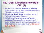 so uber librarians now rule ok 1