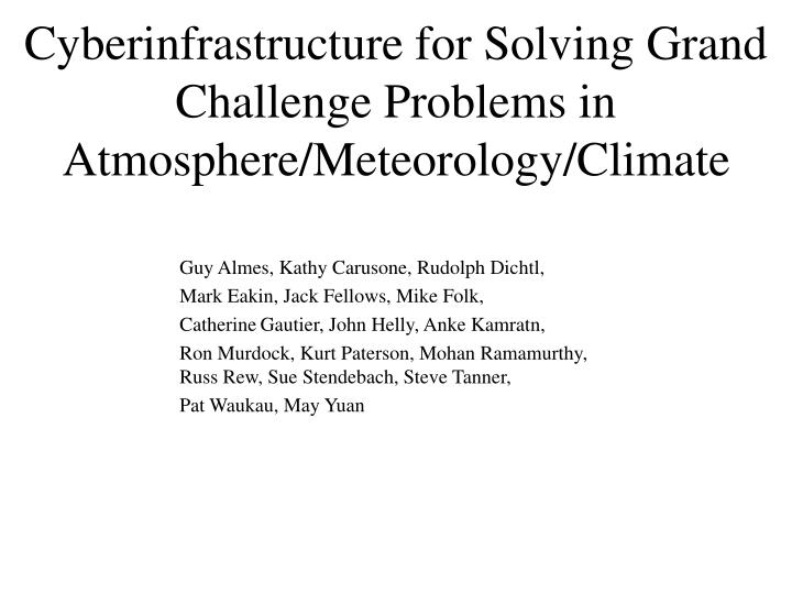 cyberinfrastructure for solving grand challenge problems in atmosphere meteorology climate n.