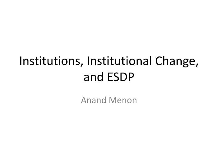Institutions institutional change and esdp