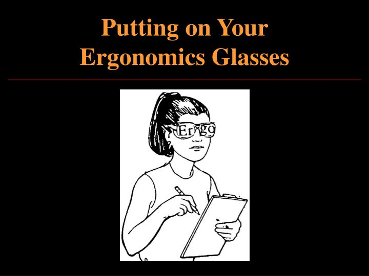 Putting on Your Ergonomics Glasses