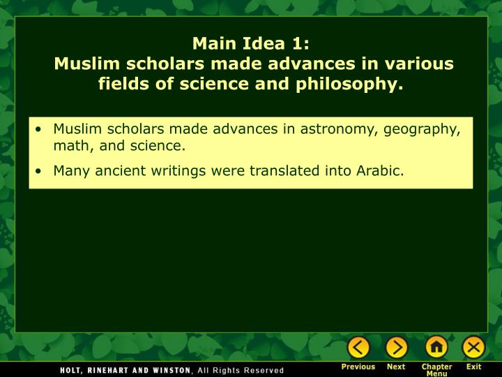 Muslim scholars made advances in astronomy, geography, math, and science.