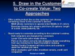 5 draw in the customer to co create value two approaches