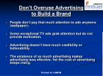 don t overuse advertising to build a brand