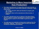 marketing is more important than production