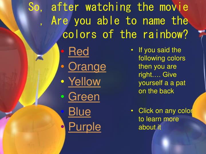 So after watching the movie are you able to name the colors of the rainbow