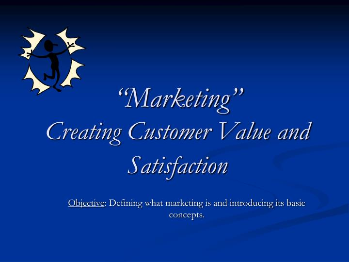 Marketing creating customer value and satisfaction