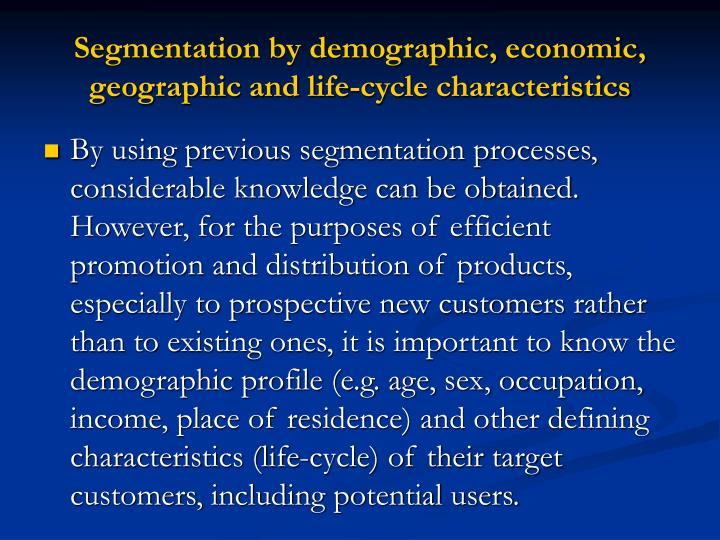 Segmentation by demographic, economic, geographic and life-cycle characteristics