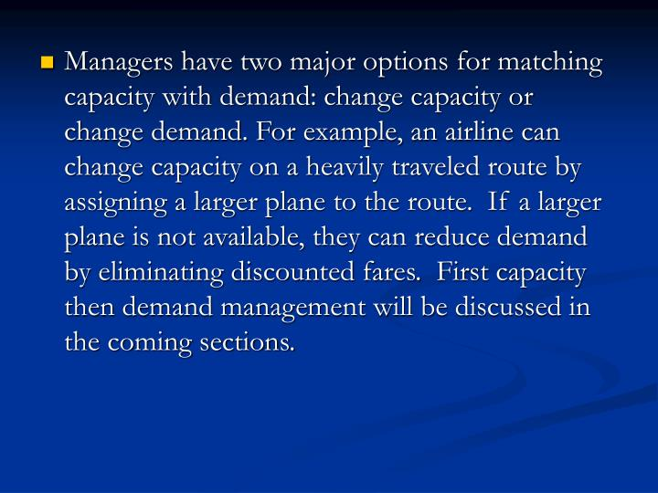 Managers have two major options for matching capacity with demand