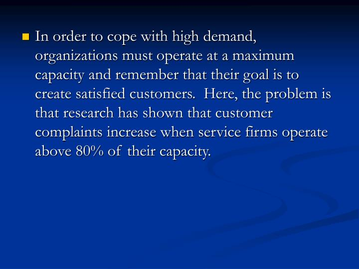 In order to cope with high demand, organizations must operate at a maximum capacity and remember that their goal is