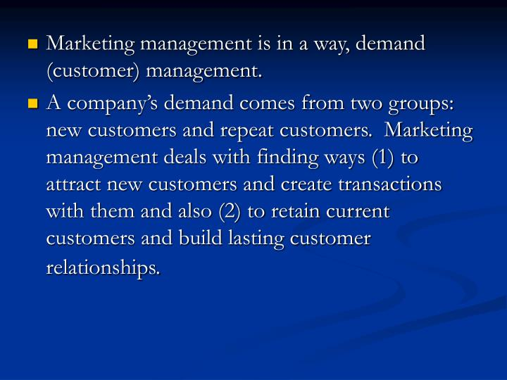 Marketing management is in a way, demand (customer) management.
