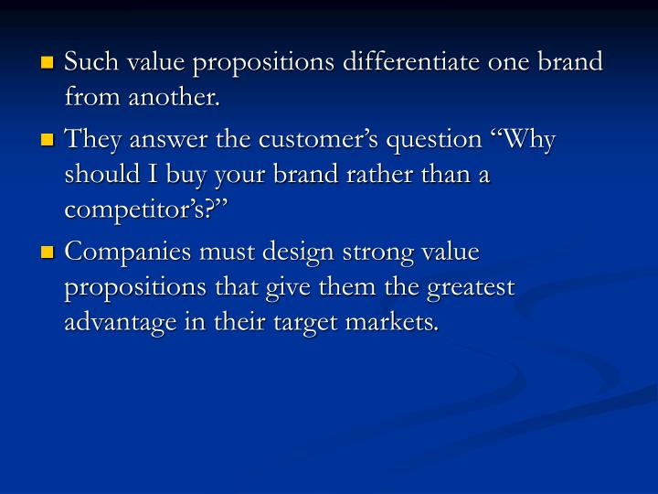 Such value propositions differentiate one brand from another.