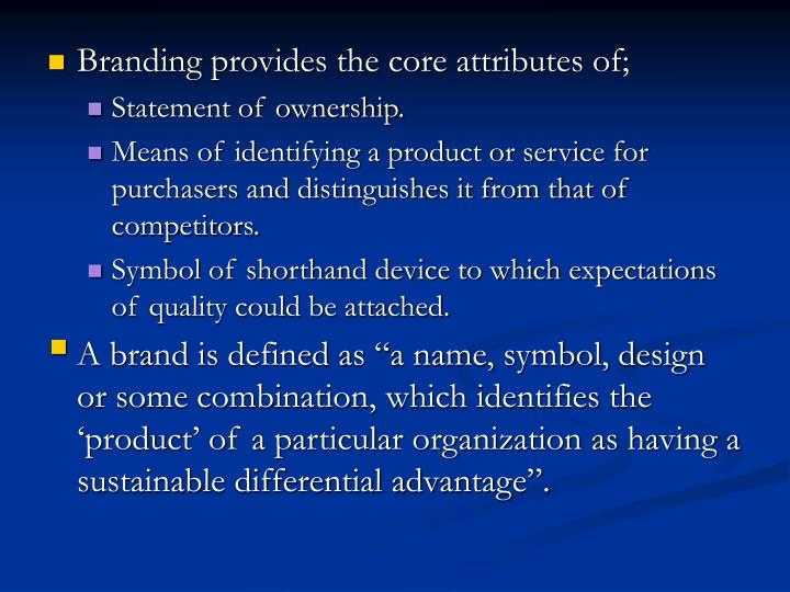 Branding provides the core attributes of;