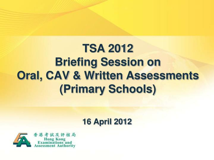 Tsa 2012 briefing session on oral cav written assessments primary schools