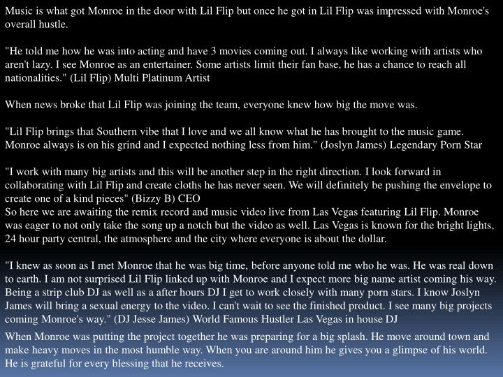 Music is what got Monroe in the door with Lil Flip but once he got in Lil Flip was impressed with Mo...