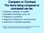 compare or contrast the items being compared or contrasted can be