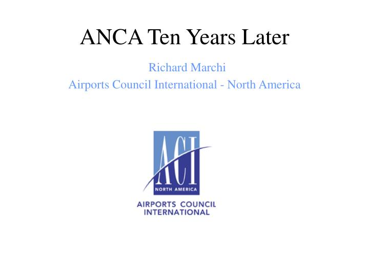 anca ten years later richard marchi airports council international north america n.