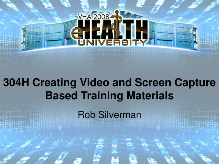 304h creating video and screen capture based training materials n.