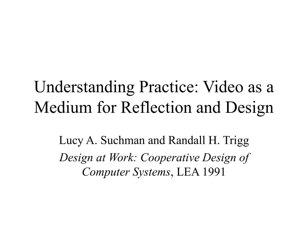 understanding practice video as a medium for reflection and design l.