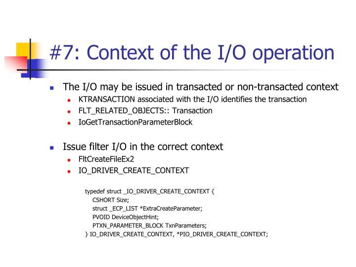 #7: Context of the I/O operation