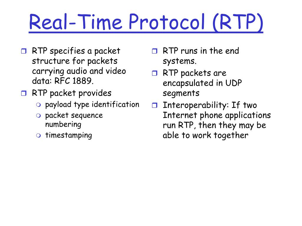 RTP specifies a packet structure for packets carrying audio and video data: RFC 1889.