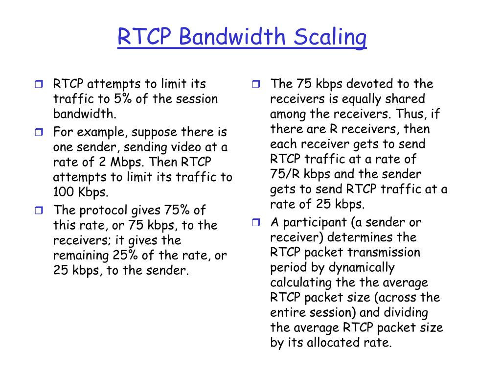 RTCP attempts to limit its traffic to 5% of the session bandwidth.