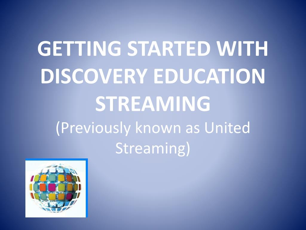 getting started with discovery education streaming previously known as united streaming l.