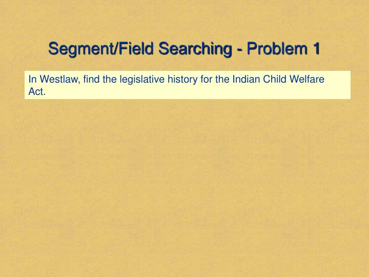 Segment/Field Searching - Problem 1