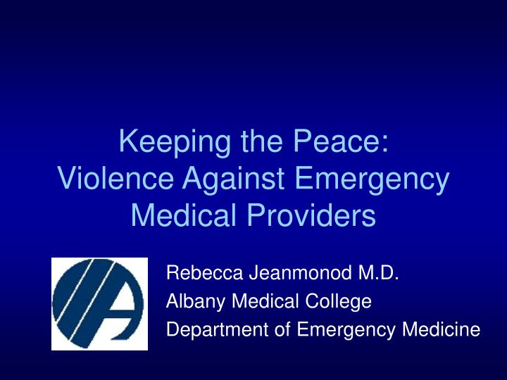 keeping the peace violence against emergency medical providers n.