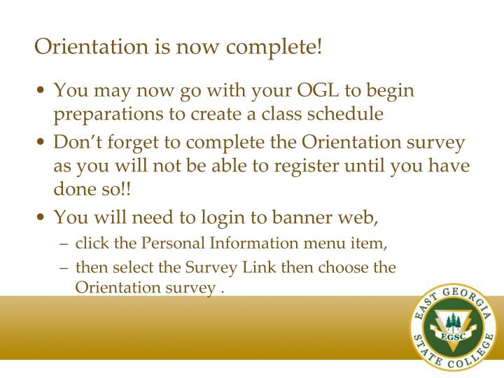 Orientation is now complete!