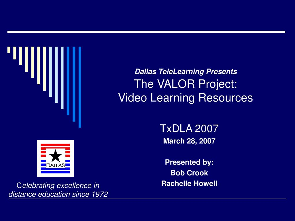 dallas telelearning presents the valor project video learning resources l.