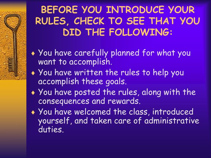 BEFORE YOU INTRODUCE YOUR RULES, CHECK TO SEE THAT YOU DID THE FOLLOWING:
