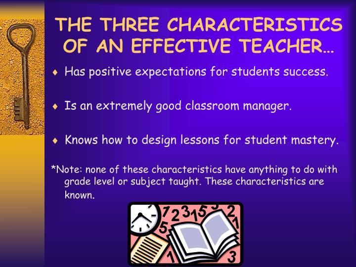 THE THREE CHARACTERISTICS OF AN EFFECTIVE TEACHER…