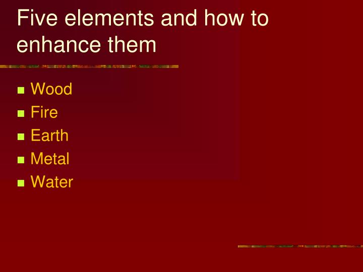 Five elements and how to enhance them