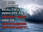do our current realities indicate an urgent need and or outstanding opportunity