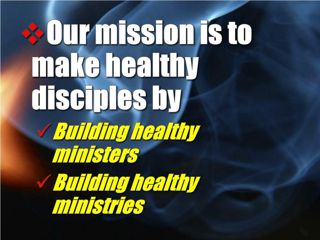 Our mission is to make healthy disciples by